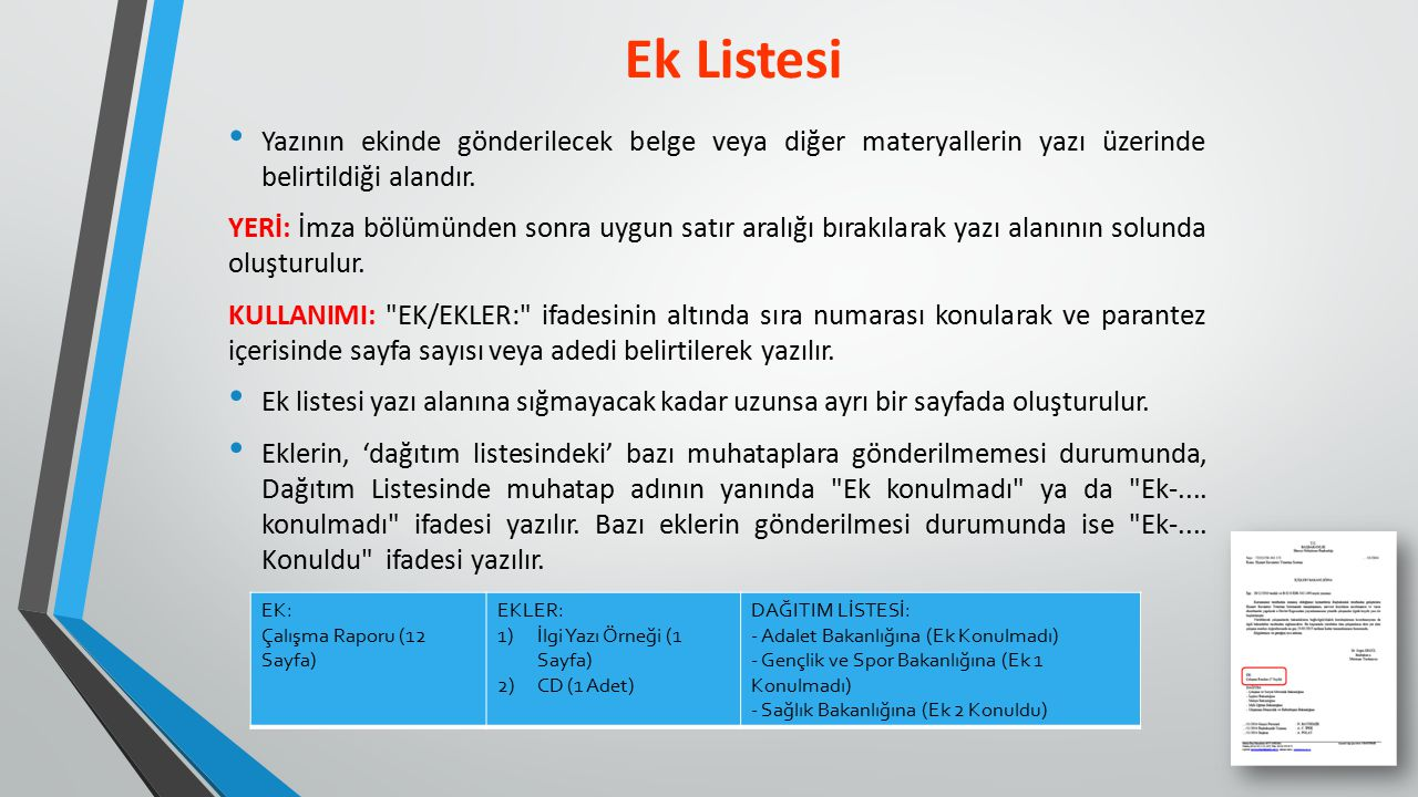 Ek Listesi Yazının ekinde gönderilecek belge veya diğer materyallerin yazı üzerinde belirtildiği alandır.