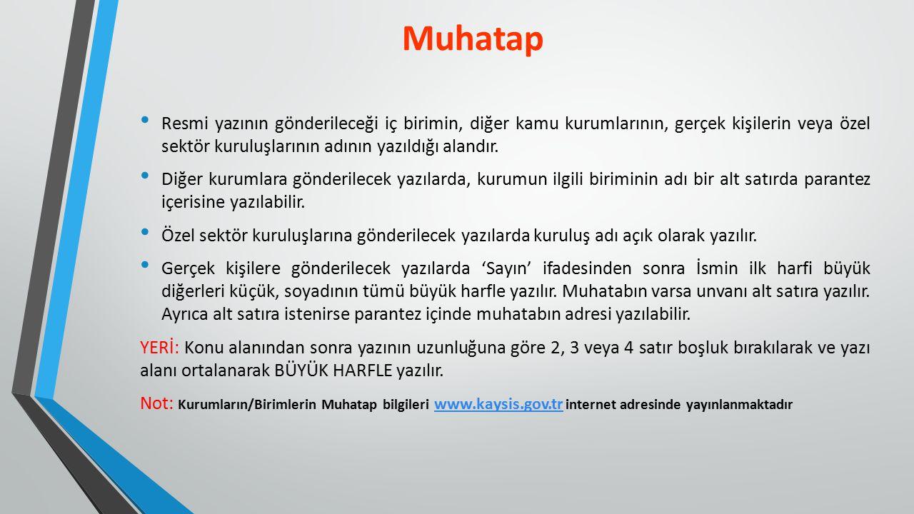 Muhatap Resmi yazının gönderileceği iç birimin, diğer kamu kurumlarının, gerçek kişilerin veya özel sektör kuruluşlarının adının yazıldığı alandır.