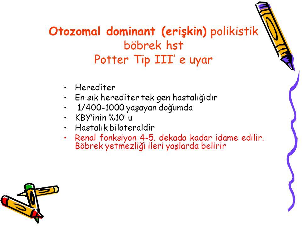 Otozomal dominant (erişkin) polikistik böbrek hst Potter Tip III' e uyar