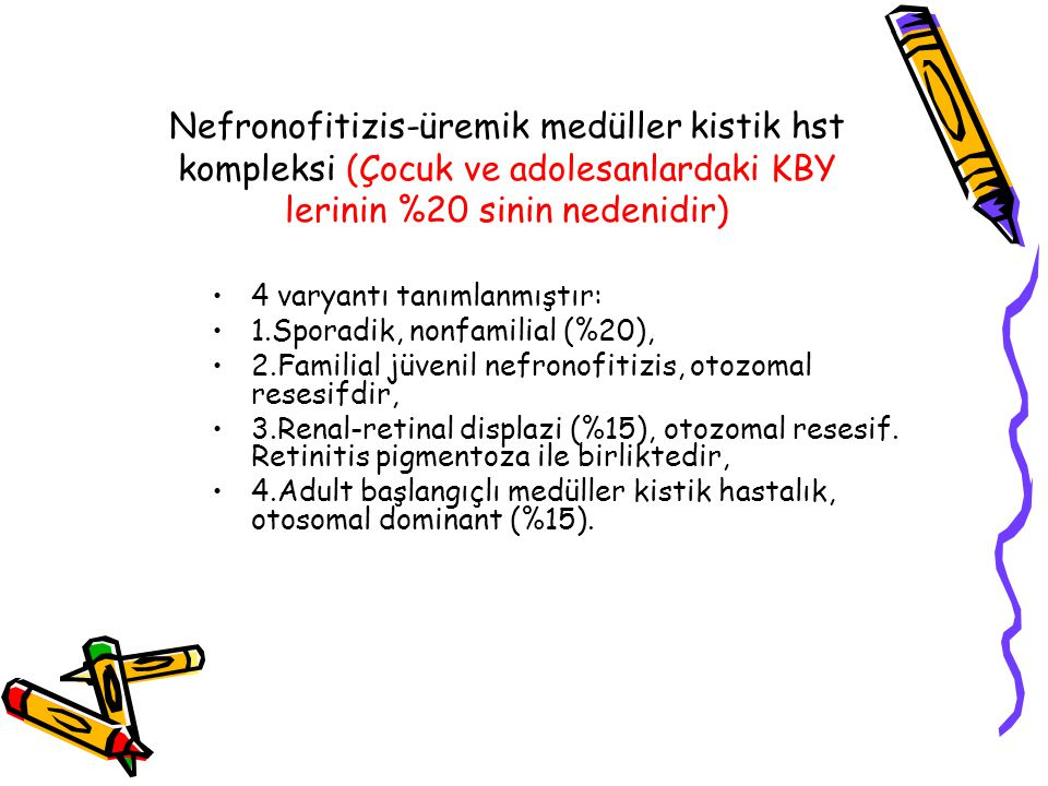 Nefronofitizis-üremik medüller kistik hst kompleksi (Çocuk ve adolesanlardaki KBY lerinin %20 sinin nedenidir)