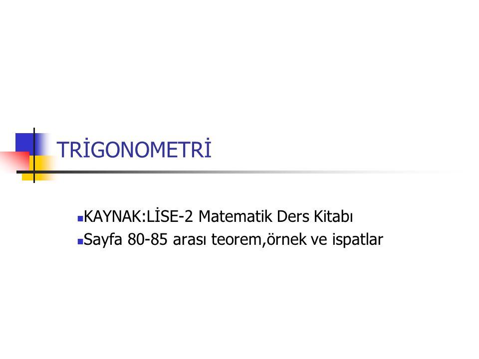 TRİGONOMETRİ KAYNAK:LİSE-2 Matematik Ders Kitabı