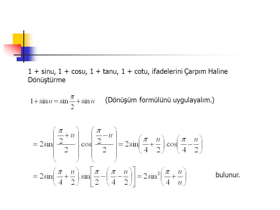 1 + sinu, 1 + cosu, 1 + tanu, 1 + cotu, ifadelerini Çarpım Haline Dönüştürme