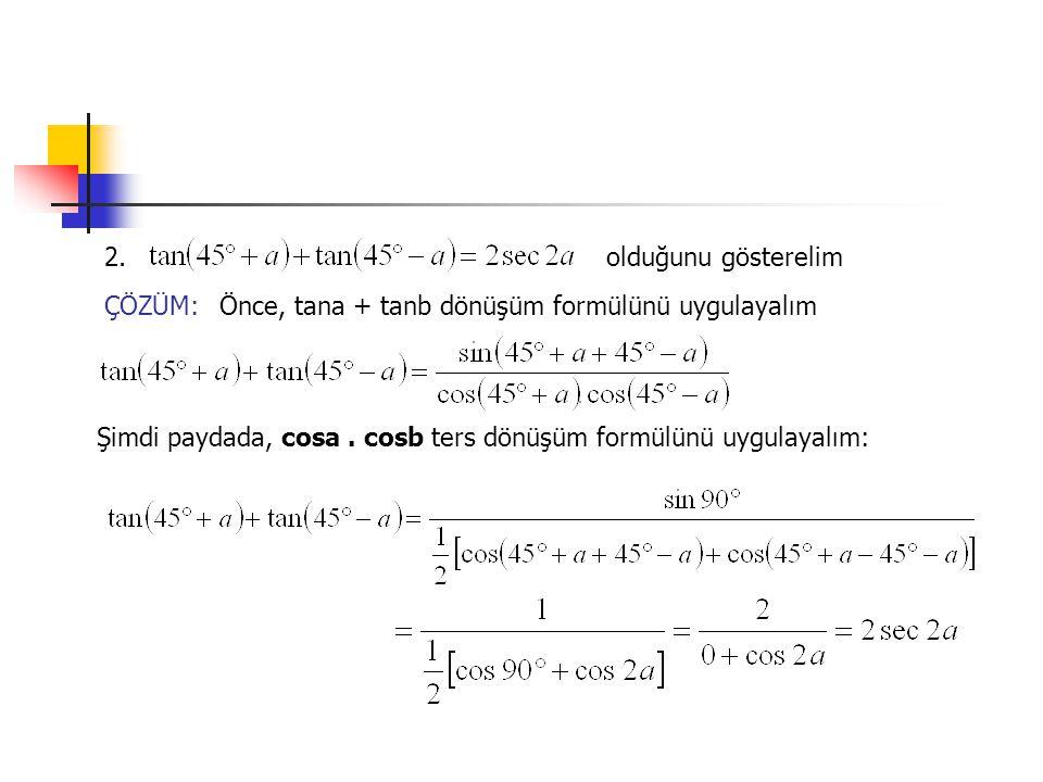 2. olduğunu gösterelim. ÇÖZÜM: Önce, tana + tanb dönüşüm formülünü uygulayalım.