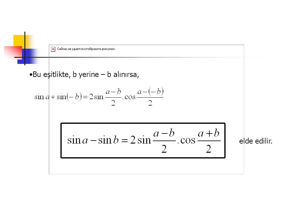 Bu eşitlikte, b yerine – b alınırsa,
