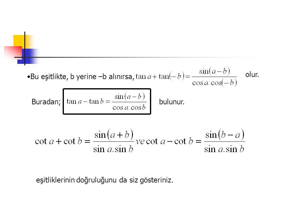 olur. Bu eşitlikte, b yerine –b alınırsa, Buradan; bulunur.