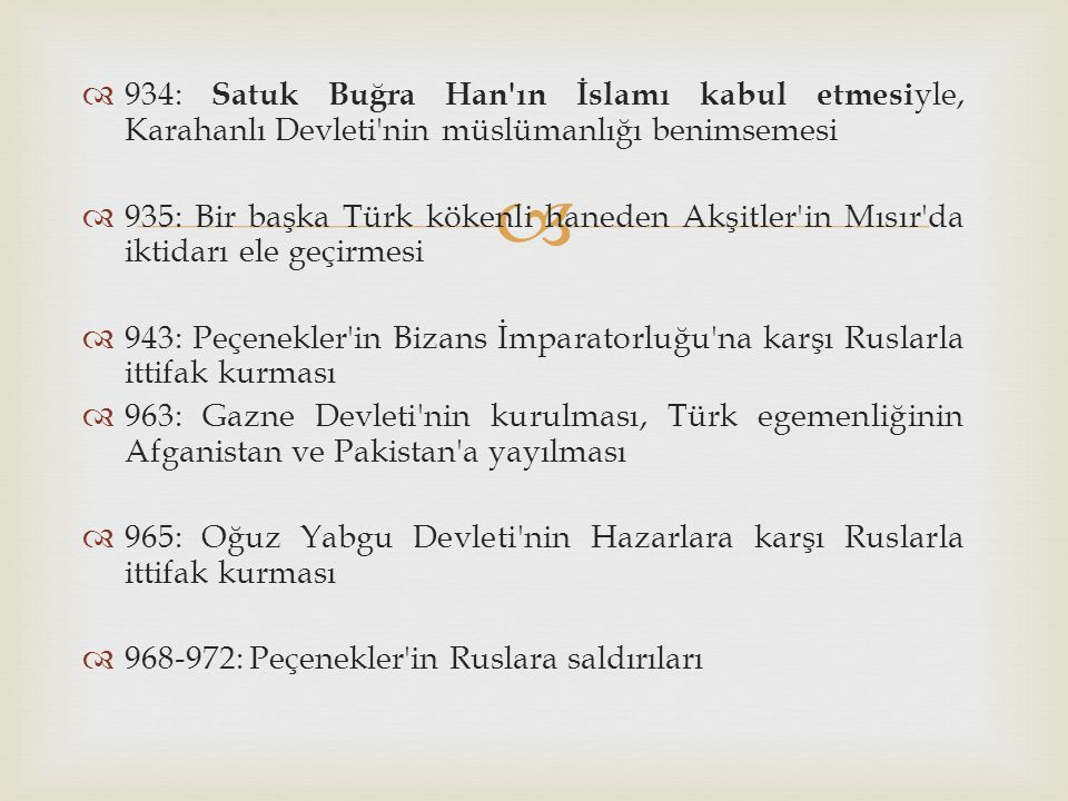 934: Satuk Buğra Han ın İslamı kabul etmesiyle, Karahanlı Devleti nin müslümanlığı benimsemesi