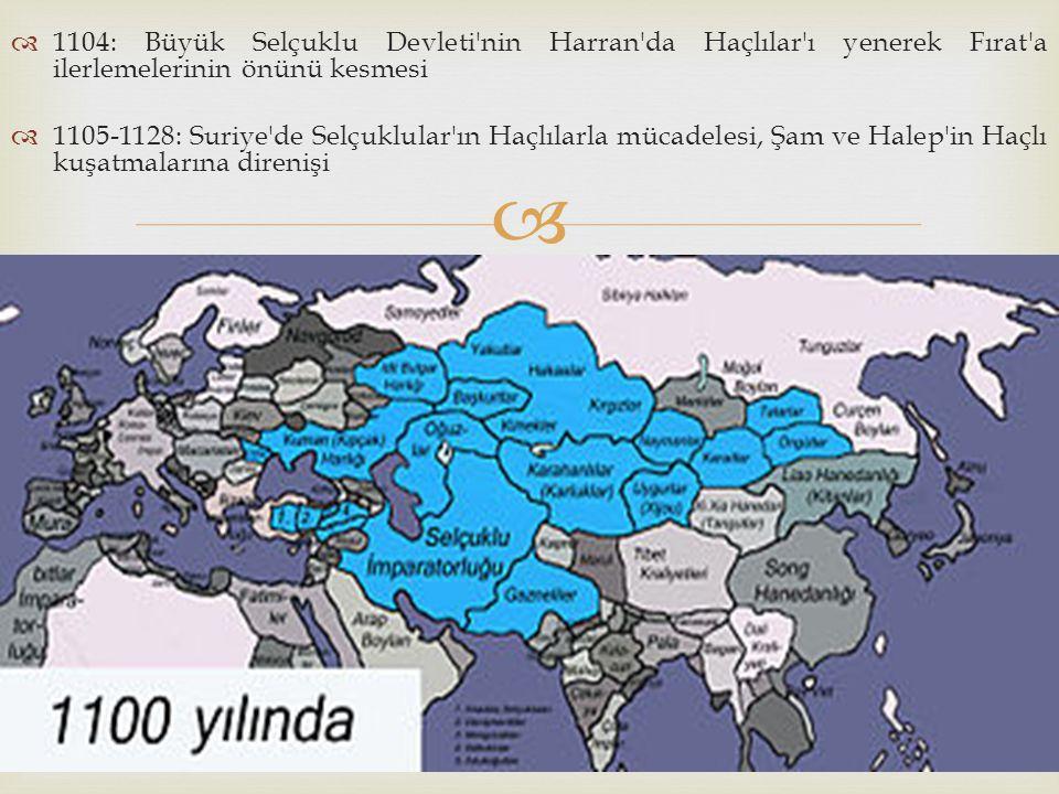 1104: Büyük Selçuklu Devleti nin Harran da Haçlılar ı yenerek Fırat a ilerlemelerinin önünü kesmesi