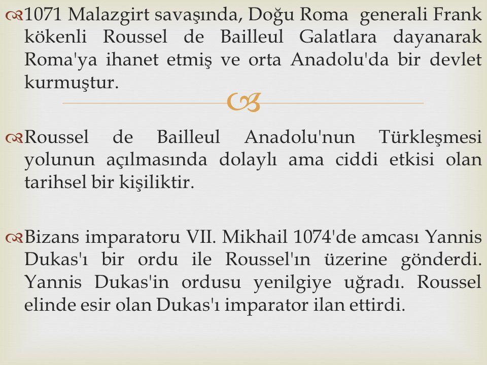 1071 Malazgirt savaşında, Doğu Roma generali Frank kökenli Roussel de Bailleul Galatlara dayanarak Roma ya ihanet etmiş ve orta Anadolu da bir devlet kurmuştur.