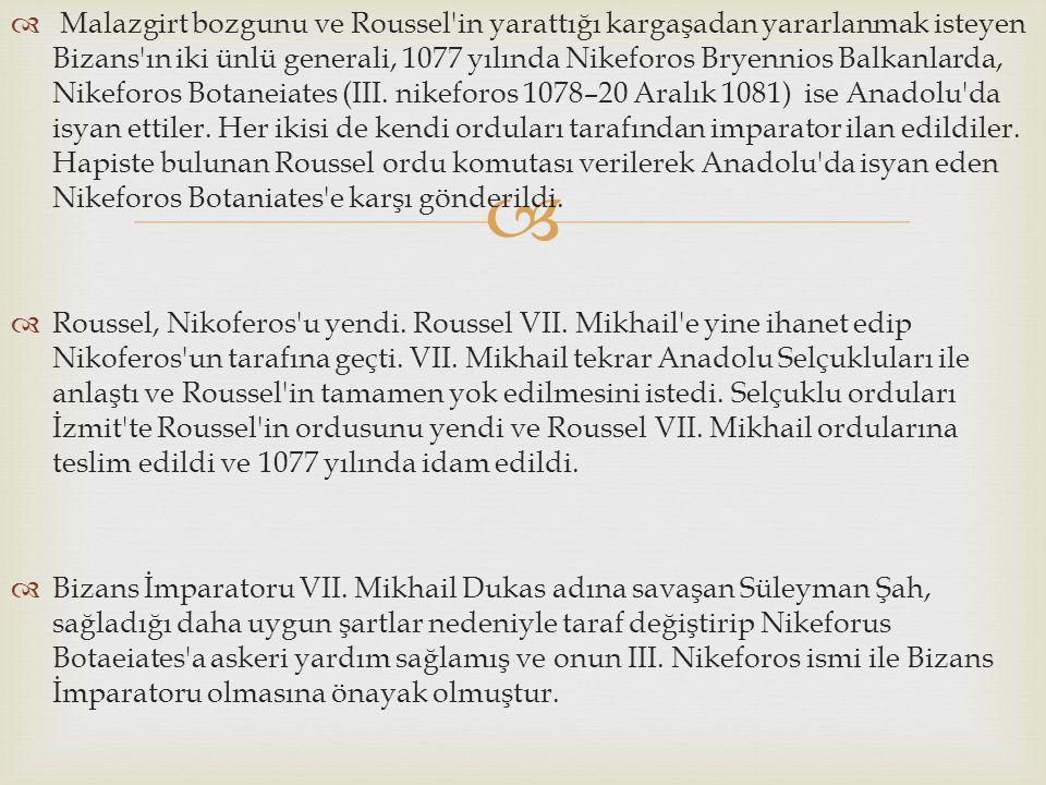 Malazgirt bozgunu ve Roussel in yarattığı kargaşadan yararlanmak isteyen Bizans ın iki ünlü generali, 1077 yılında Nikeforos Bryennios Balkanlarda, Nikeforos Botaneiates (III. nikeforos 1078–20 Aralık 1081) ise Anadolu da isyan ettiler. Her ikisi de kendi orduları tarafından imparator ilan edildiler. Hapiste bulunan Roussel ordu komutası verilerek Anadolu da isyan eden Nikeforos Botaniates e karşı gönderildi.