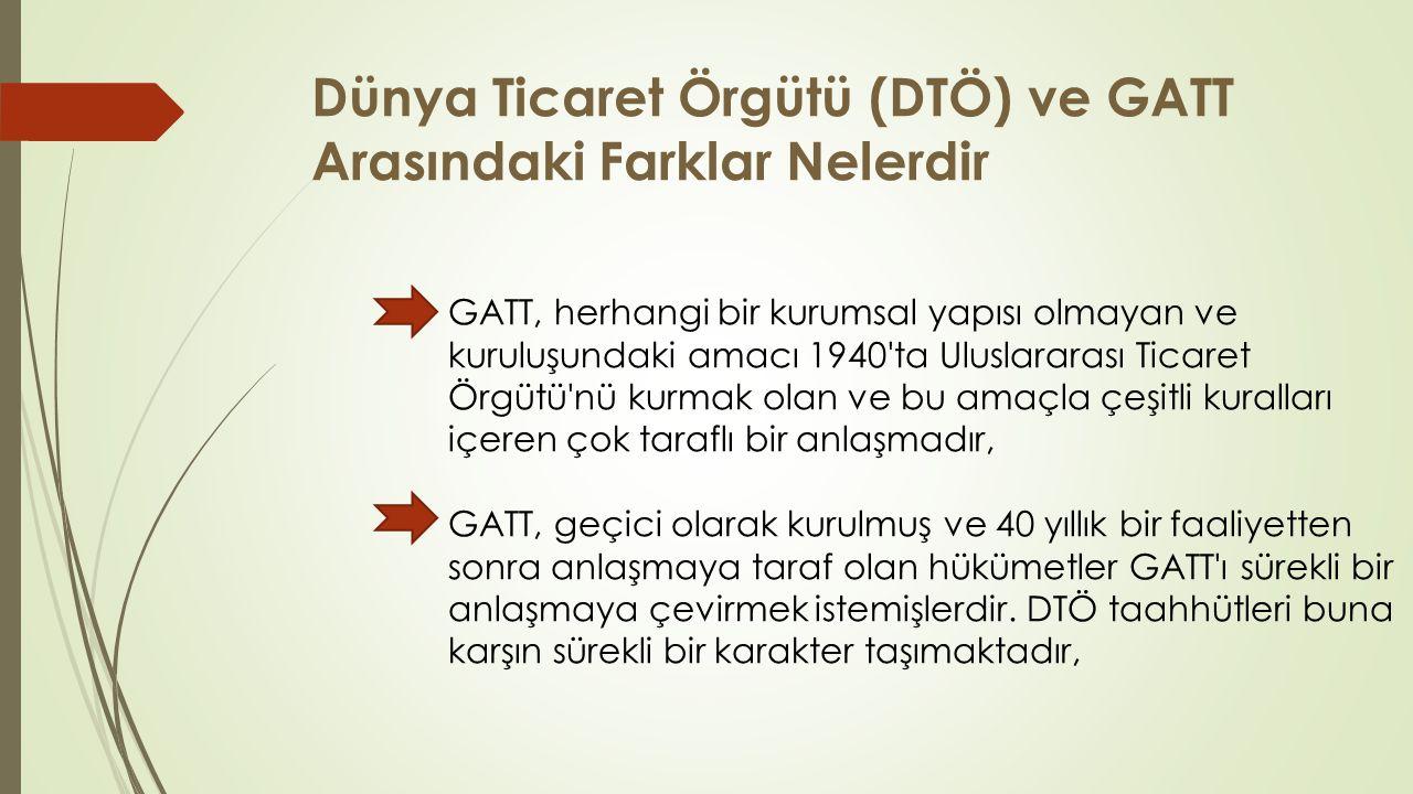 Dünya Ticaret Örgütü (DTÖ) ve GATT Arasındaki Farklar Nelerdir