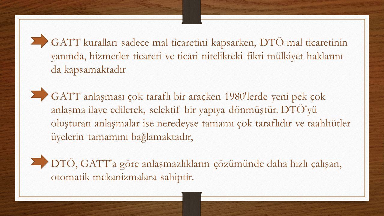 GATT kuralları sadece mal ticaretini kapsarken, DTÖ mal ticaretinin yanında, hizmetler ticareti ve ticari nitelikteki fikri mülkiyet haklarını da kapsamaktadır