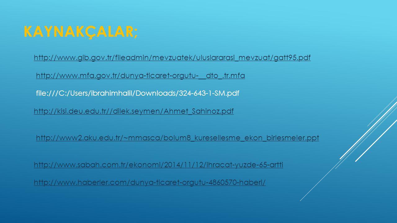 kaynakçalar; http://www.gib.gov.tr/fileadmin/mevzuatek/uluslararasi_mevzuat/gatt95.pdf. http://www.mfa.gov.tr/dunya-ticaret-orgutu-__dto_.tr.mfa.