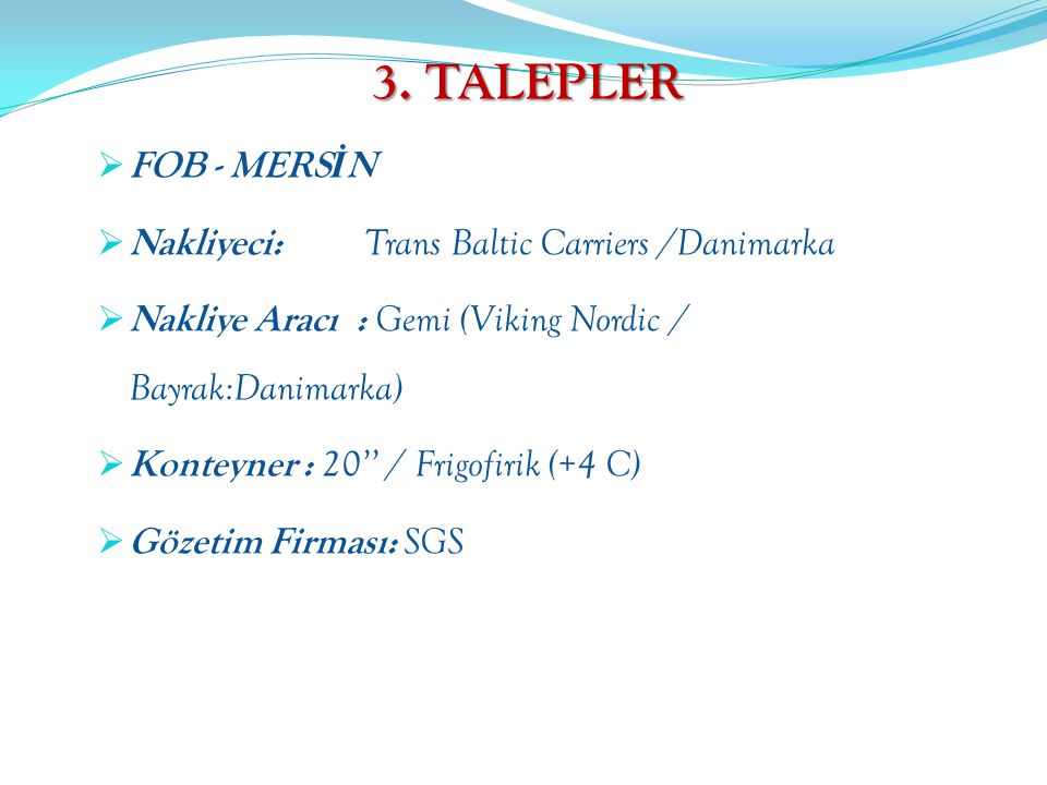 3. TALEPLER FOB - MERSİN Nakliyeci: Trans Baltic Carriers /Danimarka