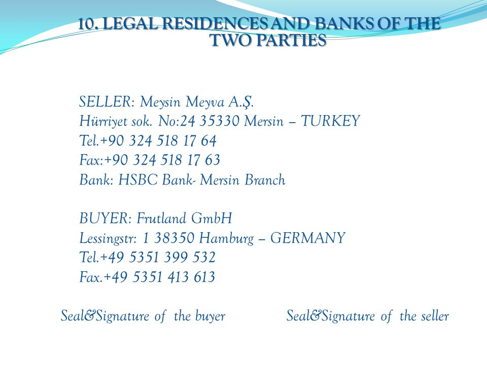 10. LEGAL RESIDENCES AND BANKS OF THE TWO PARTIES