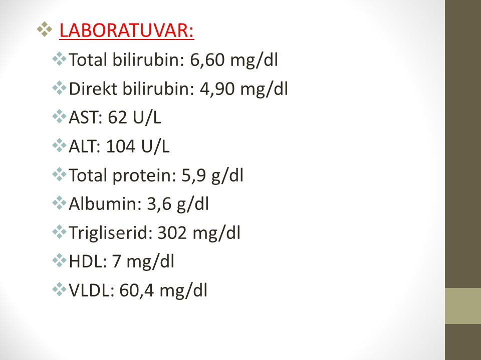 LABORATUVAR: Total bilirubin: 6,60 mg/dl Direkt bilirubin: 4,90 mg/dl