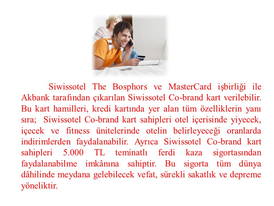 Siwissotel The Bosphors ve MasterCard işbirliği ile Akbank tarafından çıkarılan Siwissotel Co-brand kart verilebilir.