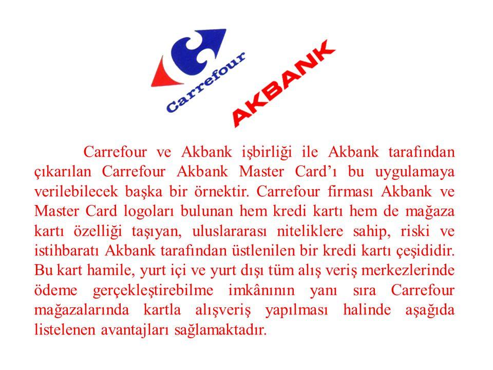 Carrefour ve Akbank işbirliği ile Akbank tarafından çıkarılan Carrefour Akbank Master Card'ı bu uygulamaya verilebilecek başka bir örnektir.