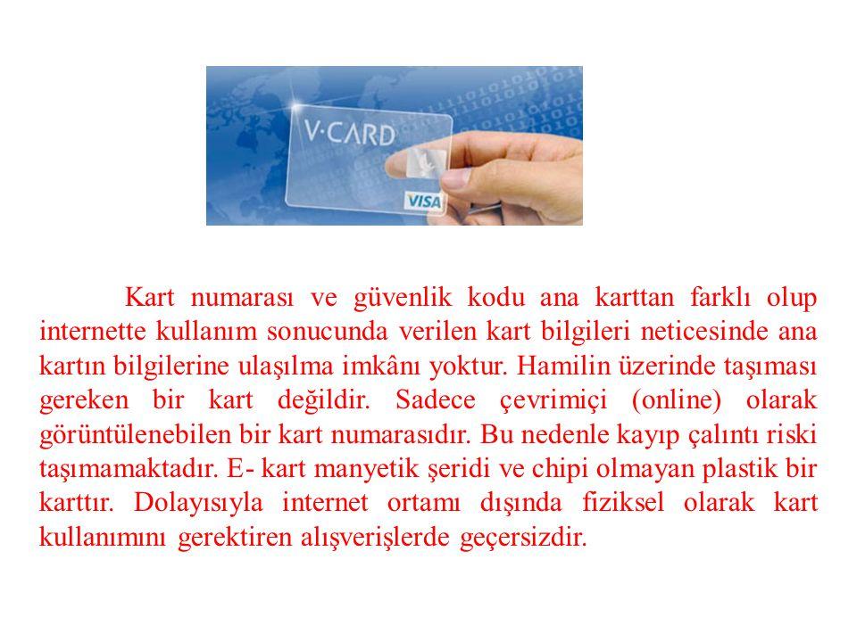 Kart numarası ve güvenlik kodu ana karttan farklı olup internette kullanım sonucunda verilen kart bilgileri neticesinde ana kartın bilgilerine ulaşılma imkânı yoktur.