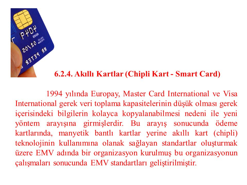 6.2.4. Akıllı Kartlar (Chipli Kart - Smart Card)