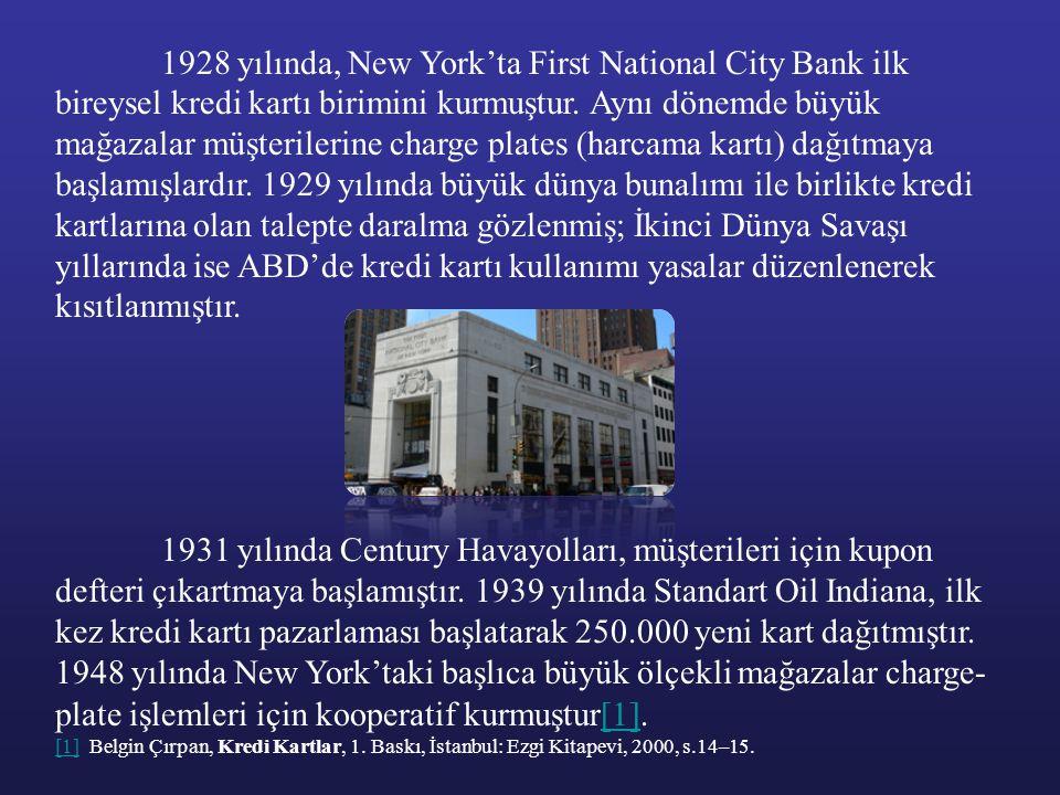 1928 yılında, New York'ta First National City Bank ilk bireysel kredi kartı birimini kurmuştur. Aynı dönemde büyük mağazalar müşterilerine charge plates (harcama kartı) dağıtmaya başlamışlardır. 1929 yılında büyük dünya bunalımı ile birlikte kredi kartlarına olan talepte daralma gözlenmiş; İkinci Dünya Savaşı yıllarında ise ABD'de kredi kartı kullanımı yasalar düzenlenerek kısıtlanmıştır.