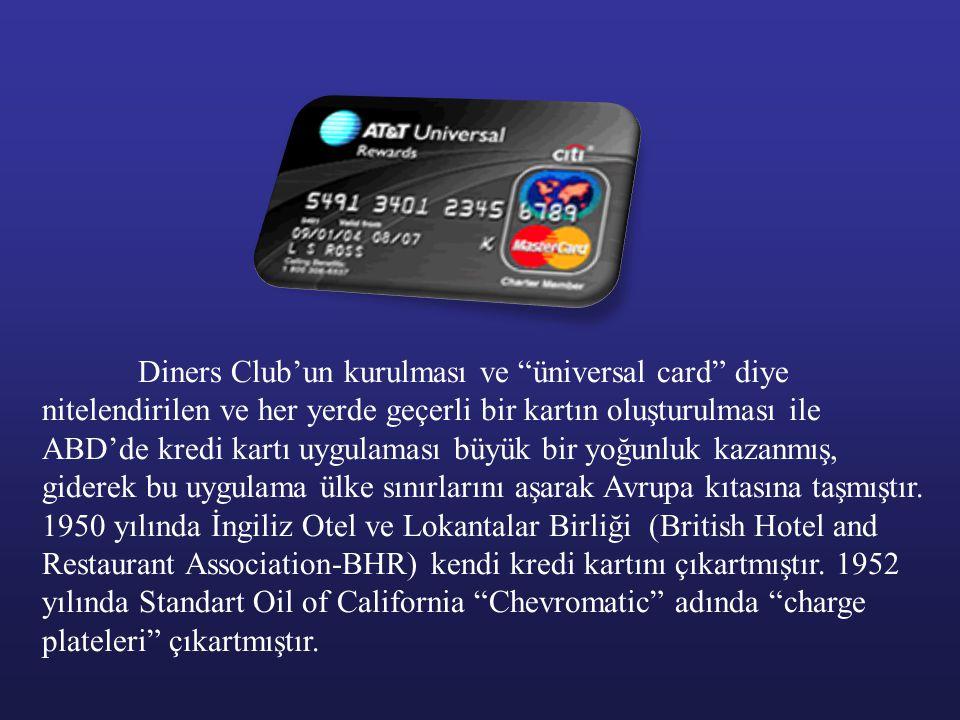 Diners Club'un kurulması ve üniversal card diye nitelendirilen ve her yerde geçerli bir kartın oluşturulması ile ABD'de kredi kartı uygulaması büyük bir yoğunluk kazanmış, giderek bu uygulama ülke sınırlarını aşarak Avrupa kıtasına taşmıştır.