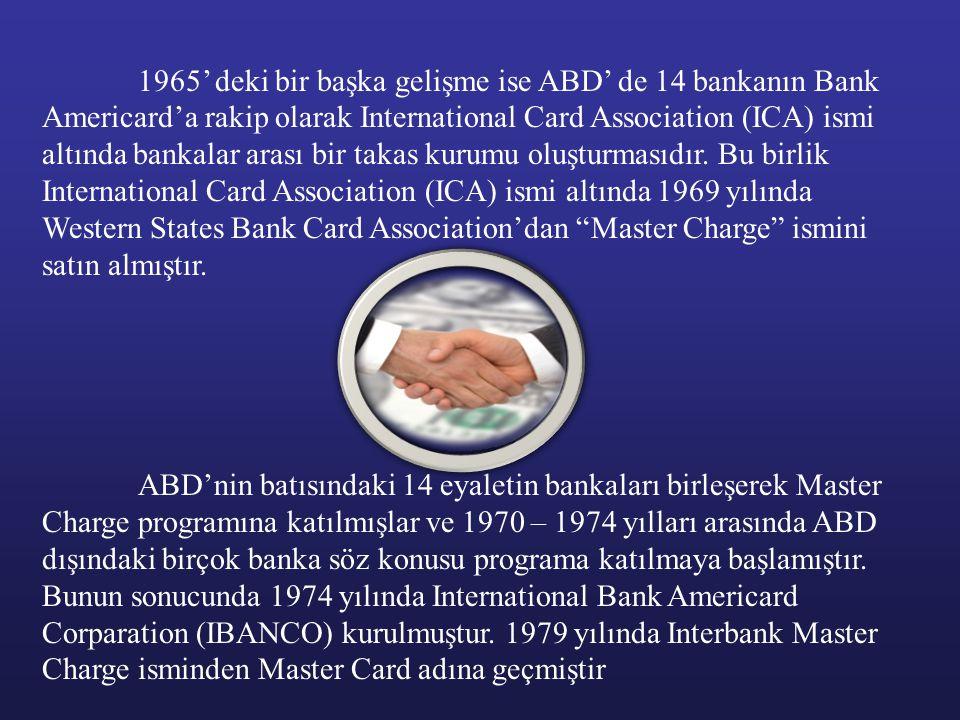 1965' deki bir başka gelişme ise ABD' de 14 bankanın Bank Americard'a rakip olarak International Card Association (ICA) ismi altında bankalar arası bir takas kurumu oluşturmasıdır. Bu birlik International Card Association (ICA) ismi altında 1969 yılında Western States Bank Card Association'dan Master Charge ismini satın almıştır.