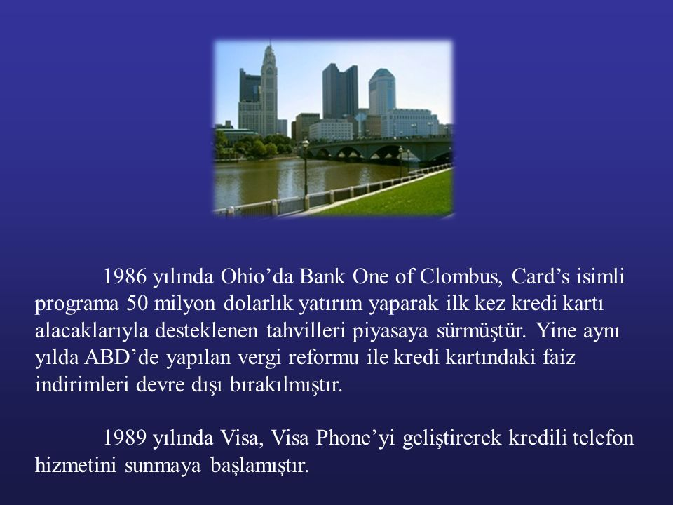 1986 yılında Ohio'da Bank One of Clombus, Card's isimli programa 50 milyon dolarlık yatırım yaparak ilk kez kredi kartı alacaklarıyla desteklenen tahvilleri piyasaya sürmüştür. Yine aynı yılda ABD'de yapılan vergi reformu ile kredi kartındaki faiz indirimleri devre dışı bırakılmıştır.