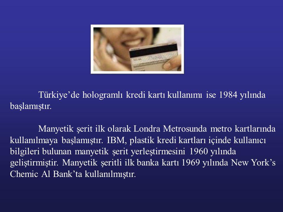 Türkiye'de hologramlı kredi kartı kullanımı ise 1984 yılında başlamıştır.