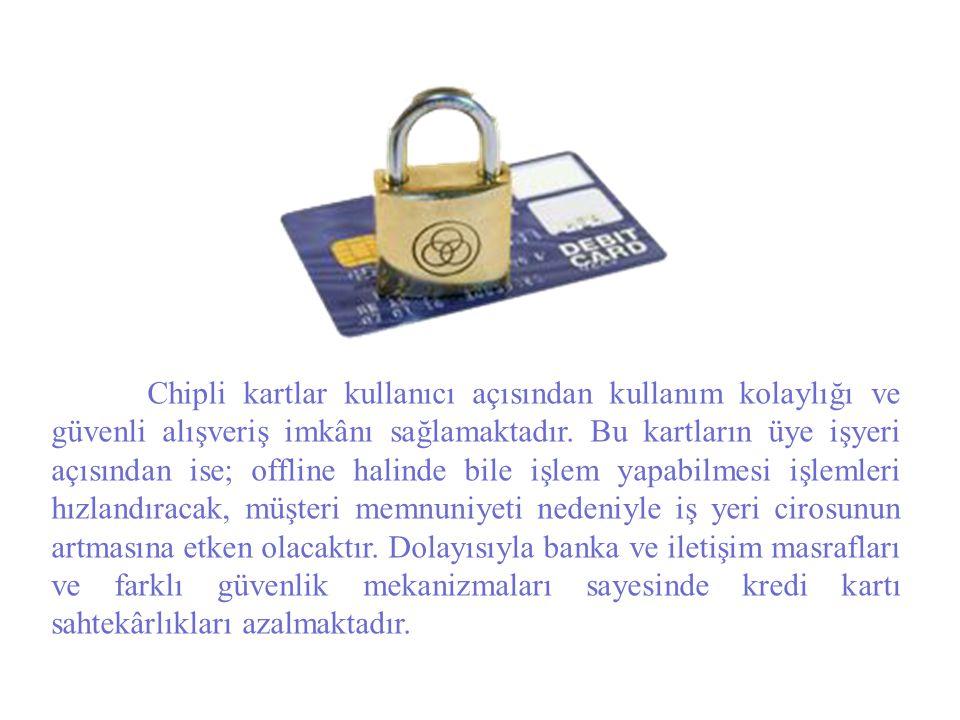 Chipli kartlar kullanıcı açısından kullanım kolaylığı ve güvenli alışveriş imkânı sağlamaktadır.