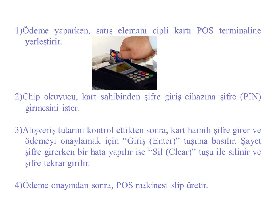 1)Ödeme yaparken, satış elemanı cipli kartı POS terminaline yerleştirir.