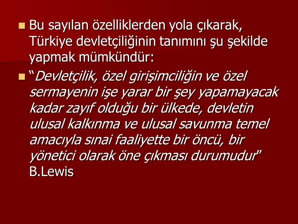 Bu sayılan özelliklerden yola çıkarak, Türkiye devletçiliğinin tanımını şu şekilde yapmak mümkündür: