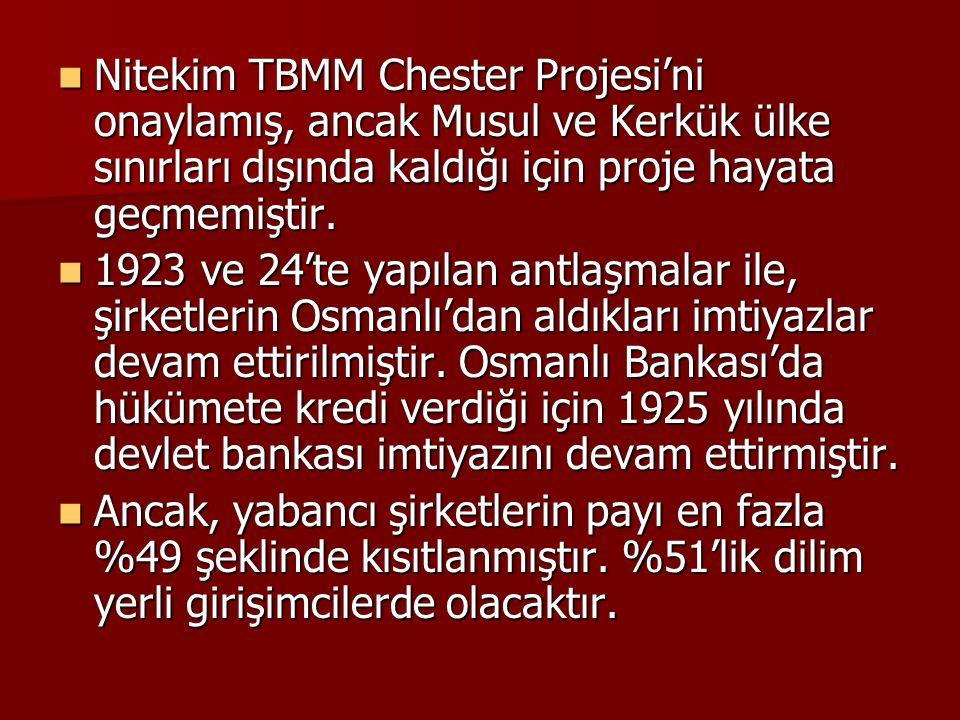 Nitekim TBMM Chester Projesi'ni onaylamış, ancak Musul ve Kerkük ülke sınırları dışında kaldığı için proje hayata geçmemiştir.