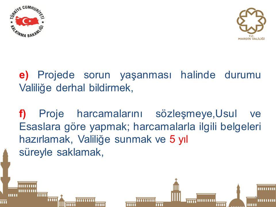 e) Projede sorun yaşanması halinde durumu Valiliğe derhal bildirmek,