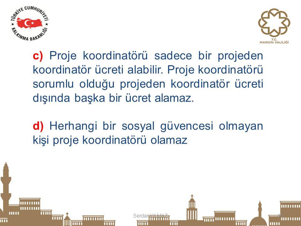 c) Proje koordinatörü sadece bir projeden koordinatör ücreti alabilir