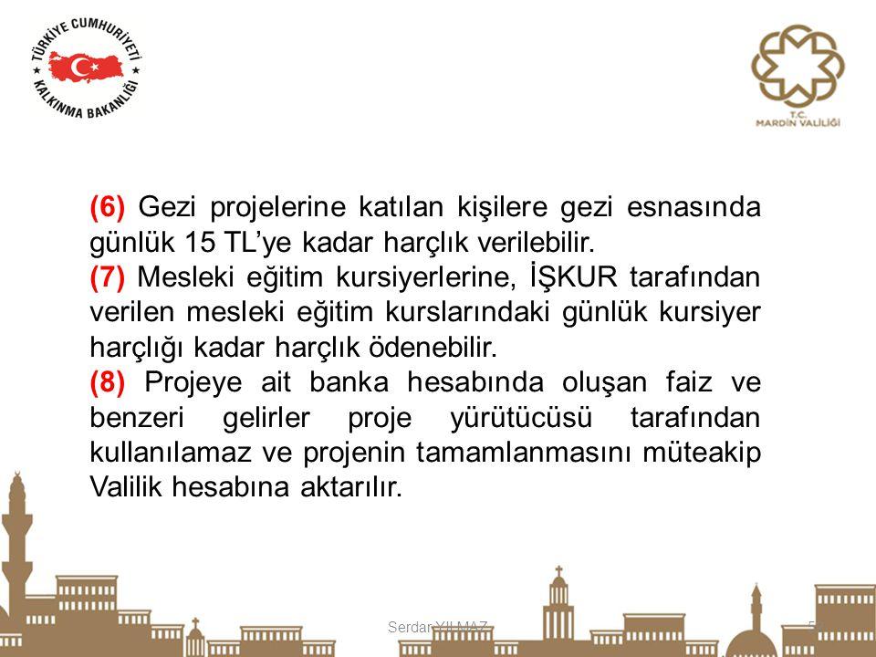 (6) Gezi projelerine katılan kişilere gezi esnasında günlük 15 TL'ye kadar harçlık verilebilir.