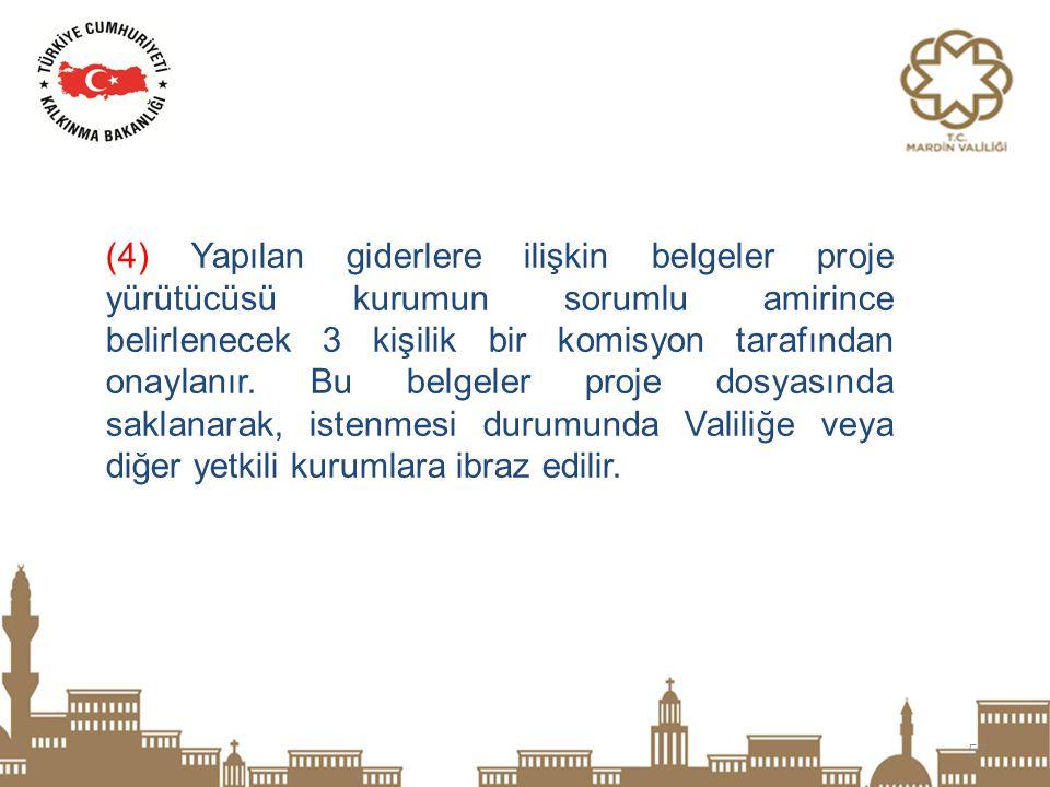 (4) Yapılan giderlere ilişkin belgeler proje yürütücüsü kurumun sorumlu amirince belirlenecek 3 kişilik bir komisyon tarafından onaylanır.