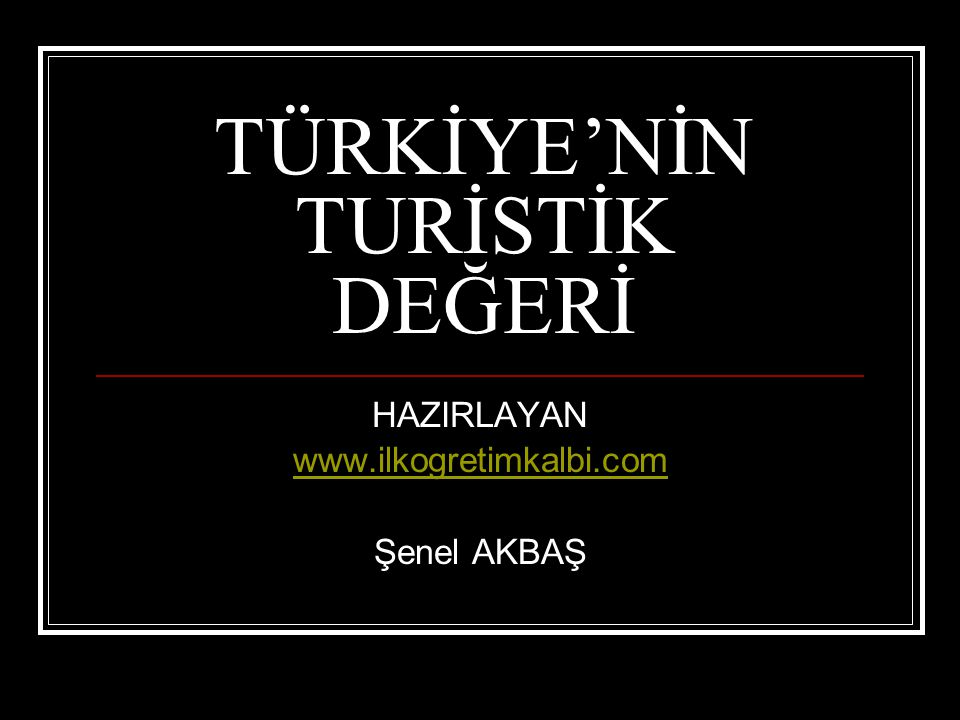 TÜRKİYE'NİN TURİSTİK DEĞERİ