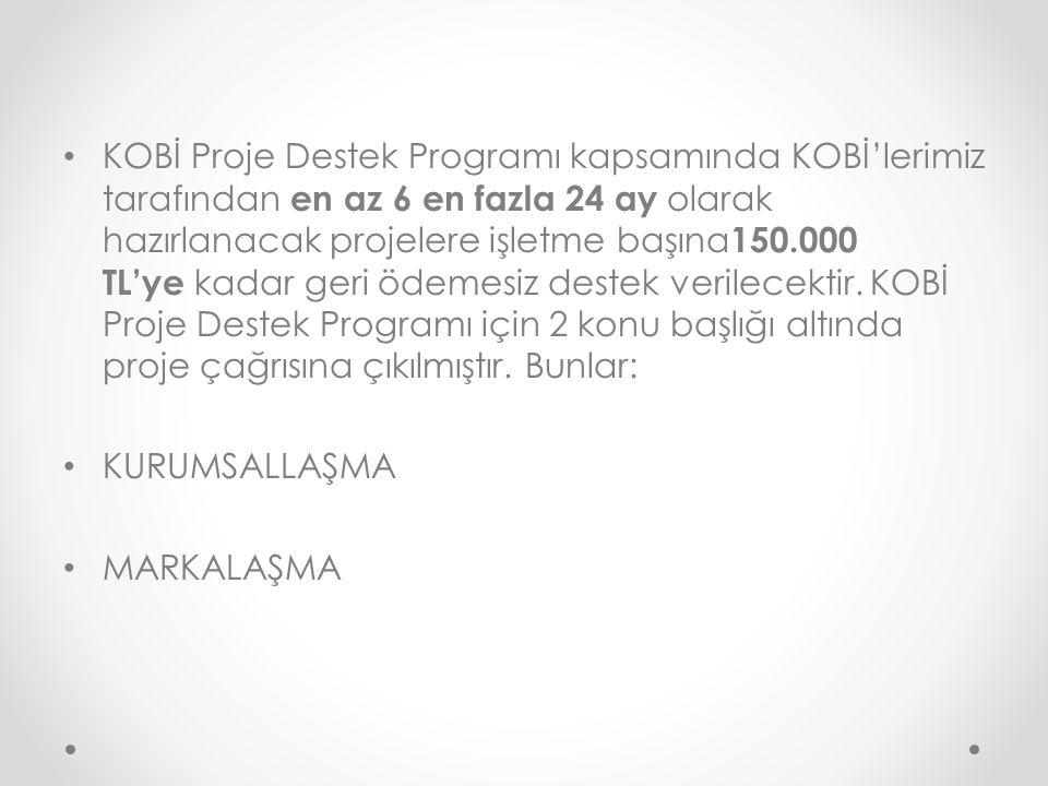KOBİ Proje Destek Programı kapsamında KOBİ'lerimiz tarafından en az 6 en fazla 24 ay olarak hazırlanacak projelere işletme başına150.000 TL'ye kadar geri ödemesiz destek verilecektir. KOBİ Proje Destek Programı için 2 konu başlığı altında proje çağrısına çıkılmıştır. Bunlar:
