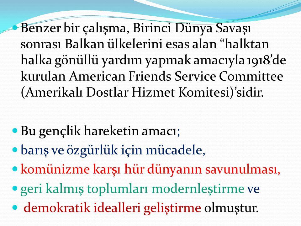 Benzer bir çalışma, Birinci Dünya Savaşı sonrası Balkan ülkelerini esas alan halktan halka gönüllü yardım yapmak amacıyla 1918'de kurulan American Friends Service Committee (Amerikalı Dostlar Hizmet Komitesi)'sidir.