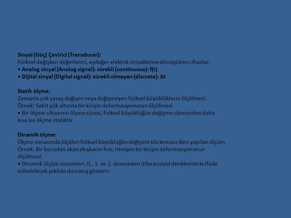 Sinyal (Güç) Çevirici (Transducer): Fiziksel değişken değerlerini, eşdeğer elektrik sinyallerine dönüştüren cihazlar.
