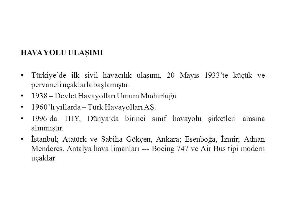 HAVA YOLU ULAŞIMI Türkiye'de ilk sivil havacılık ulaşımı, 20 Mayıs 1933'te küçük ve pervaneli uçaklarla başlamıştır.