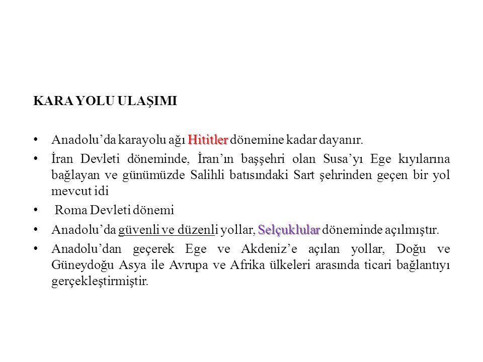 KARA YOLU ULAŞIMI Anadolu'da karayolu ağı Hititler dönemine kadar dayanır.