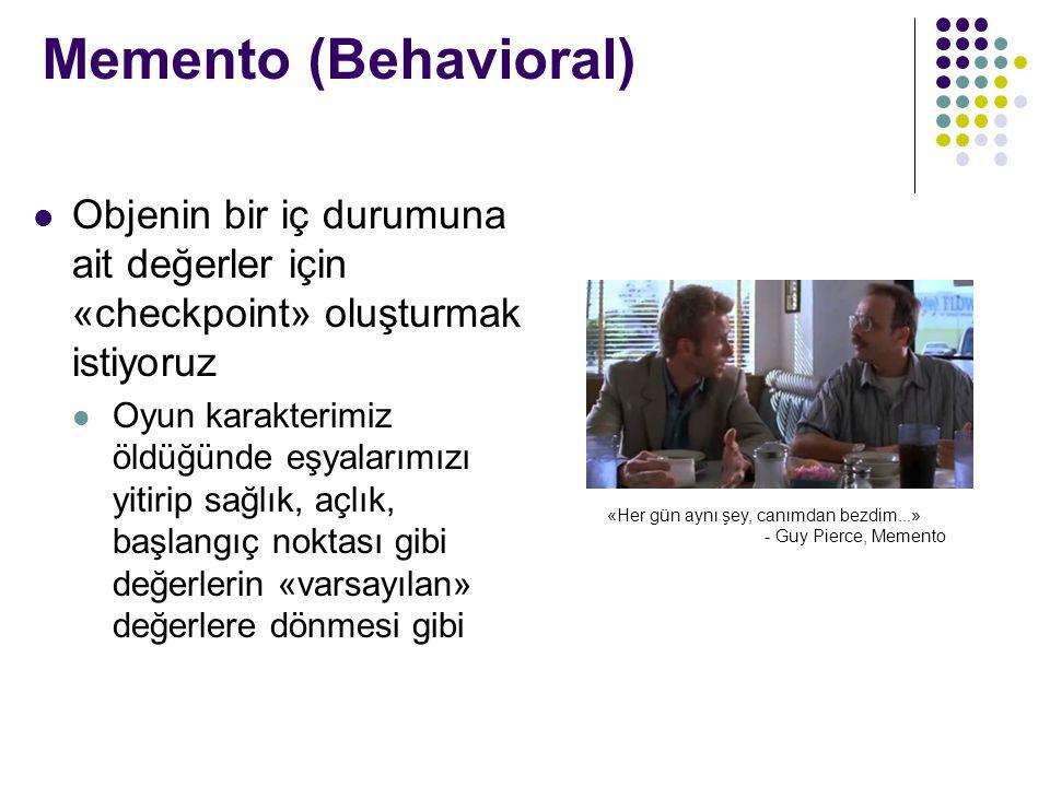Memento (Behavioral) Objenin bir iç durumuna ait değerler için «checkpoint» oluşturmak istiyoruz.