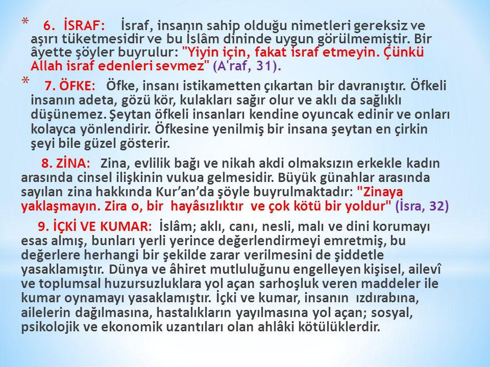 6. İSRAF: İsraf, insanın sahip olduğu nimetleri gereksiz ve aşırı tüketmesidir ve bu İslâm dininde uygun görülmemiştir. Bir âyette şöyler buyrulur: Yiyin için, fakat israf etmeyin. Çünkü Allah israf edenleri sevmez (A raf, 31).