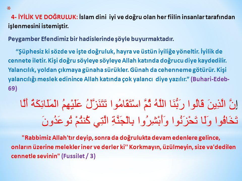 4- İYİLİK VE DOĞRULUK: İslam dini iyi ve doğru olan her fiilin insanlar tarafından işlenmesini istemiştir.