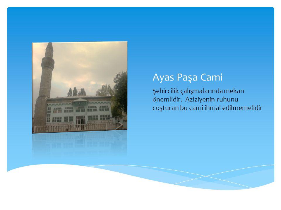 Ayas Paşa Cami Şehircilik çalışmalarında mekan önemlidir.