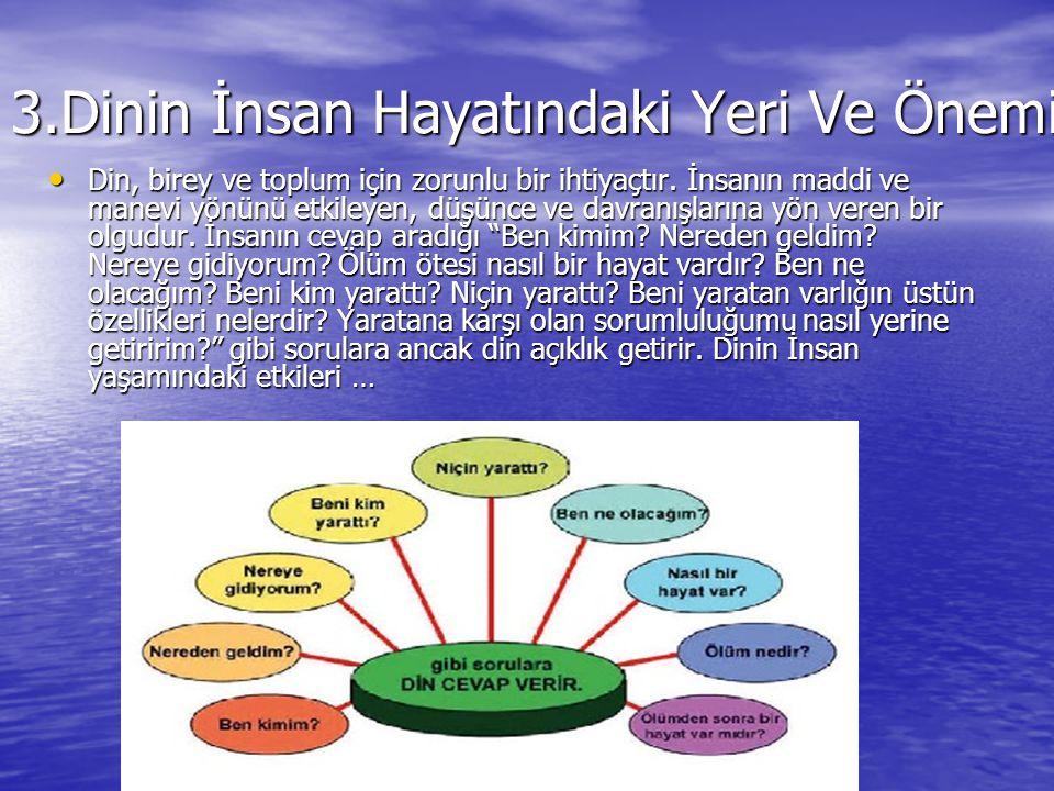 3.Dinin İnsan Hayatındaki Yeri Ve Önemi