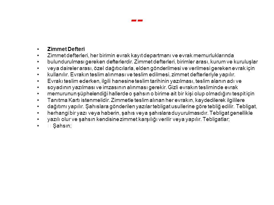 -- Zimmet Defteri. Zimmet defterleri, her birimin evrak kayıt departmanı ve evrak memurluklarında.