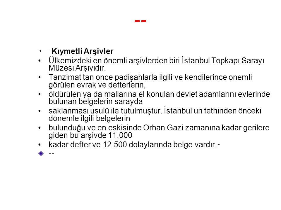 -- -Kıymetli Arşivler. Ülkemizdeki en önemli arşivlerden biri İstanbul Topkapı Sarayı Müzesi Arşividir.