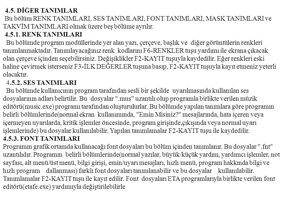 4.5. DİĞER TANIMLAR Bu bölüm RENK TANIMLARI, SES TANIMLARI, FONT TANIMLARI, MASK TANIMLARI ve TAKVİM TANIMLARI olmak üzere beş bölüme ayrılır.